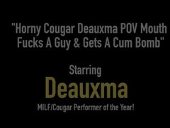Horny Cougar Deauxma POV Mouth Fucks A Guy & Gets A Cum Bomb Thumb