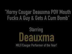 Horny Cougar Deauxma POV Mouth Fucks A Guy & Gets A Cum Bomb Thumb